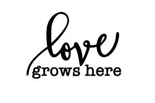 love grows here svg cut file