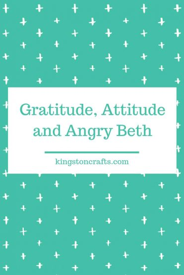 Gratitude, Attitude and Angry Beth - Kingston Crafts